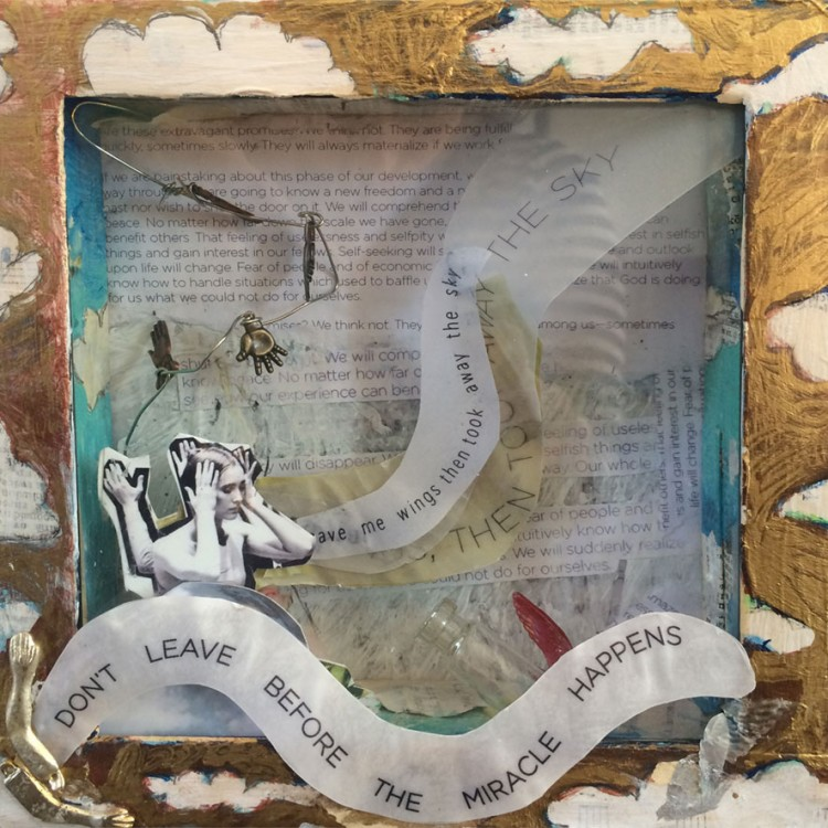 """Don't Leave Before the Miracle Happens (mixed media shadow box - 7"""" x 7"""")"""